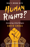 What's wrong with human rights? Uncovering a false religion